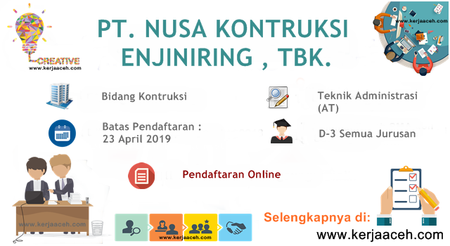 Lowongan Kerja Aceh Terbaru 2019 Gaji 11 Juta s.d 14.3 Juta  Teknik Administrasi (AT) di PT NUSA Kontruksi Enjiniring
