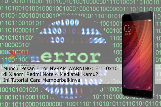 Muncul Pesan Error NVRAM WARNING: Err=0x10 di Xiaomi Redmi Note 4 Mediatek Kamu? Ini Tutorial Cara Memperbaikinya