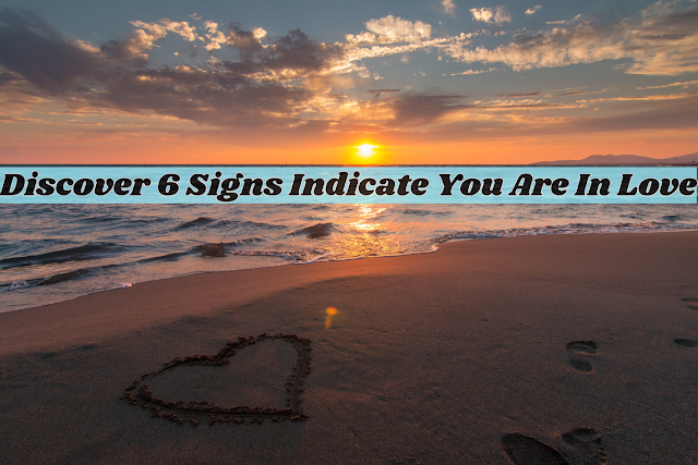 Discover 6 signs indicate you are in love