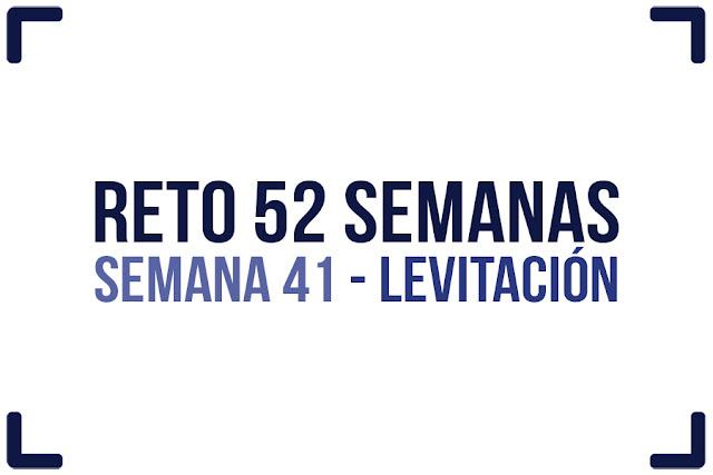 Reto 52 semanas - semana 41 - Levitación