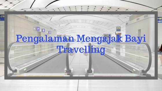 Pengalaman Mengajak Bayi Travelling