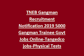 TNEB Gangman Recruitment Notification 2019 5000 Gangman Trainee Govt Jobs Online-Tangedco jobs-Physical Tests