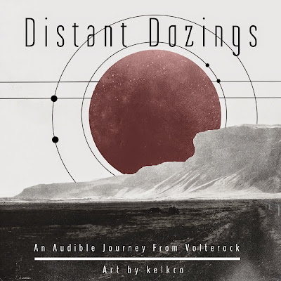Distant Dozings: An Audible Journey From Volterock