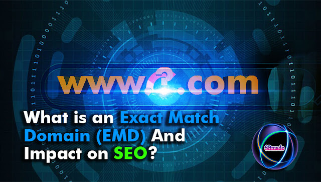 Exact Match Domain (EMD) And Impact on SEO
