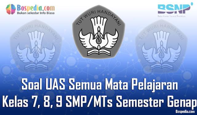 Kumpulan Soal UAS Semua Mata Pelajaran Kelas 7, 8, 9 SMP/MTs Semester Genap Terbaru