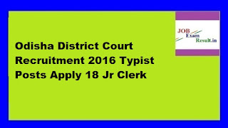Odisha District Court Recruitment 2016 Typist Posts Apply 18 Jr Clerk