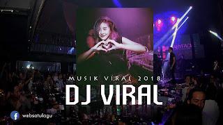 Download DJ Viral Paling Populer Tahun 2018 Mp3