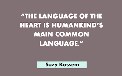 The language of the heart is mankind's main common language. - Suzy Kassem