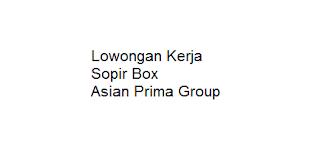 Lowongan Kerja Sopir Box Asian Prima Group