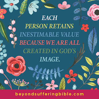 """Each person retains inestimable value because we are all created in God's image."""