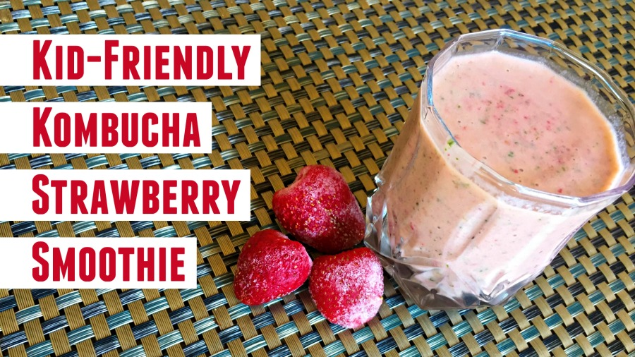 Lunchbox Dad: Kid-Friendly Kombucha Strawberry Smoothies (With Video)