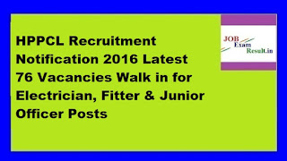 HPPCL Recruitment Notification 2016 Latest 76 Vacancies Walk in for Electrician, Fitter & Junior Officer Posts