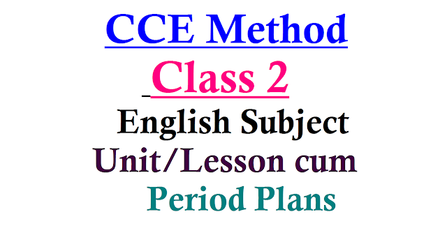 Class 2 English Subject Unit cum period Plan| A Model Unit cum Period Plan of Primary English Class| Lesson plan of Primary classes class 2| class V unit cum period plan| Telangana State primary class 2 English sbject Unit cum period plan| English lesson plan| Class 2nd English lesson plans/2017/01/Class-2-english-subject-unit-cum-lesson-plans-period-plans-cce-method.html