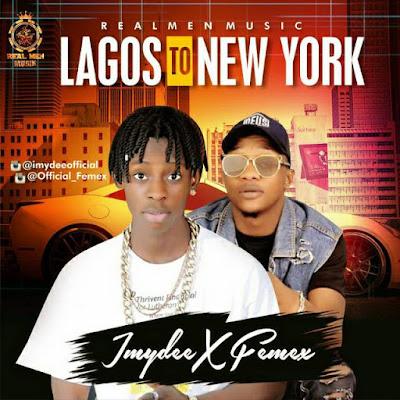 "Download Imydee x Femex - ""Lagos to New York"""