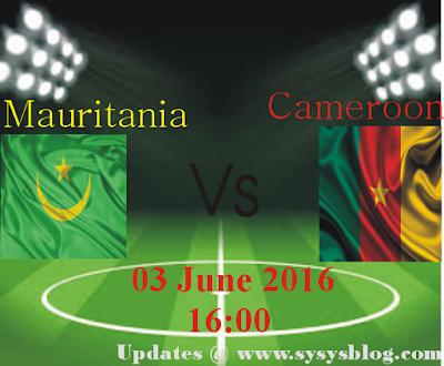 Mauritania vs Cameroon match 03/06/16