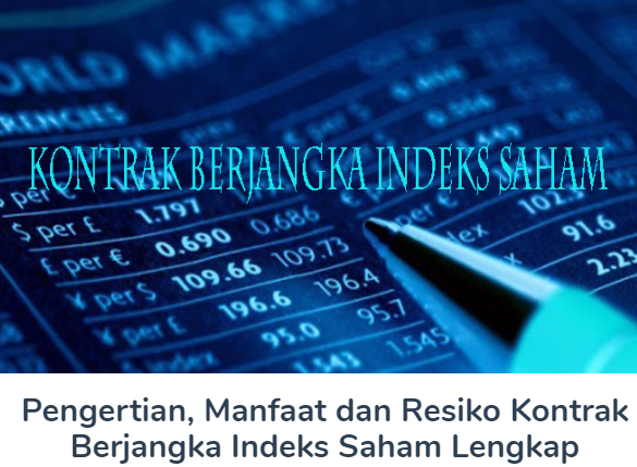 Pengertian Resiko Kontrak Berjangka Indeks Saham dan Manfaatnya Terlengkap Disini