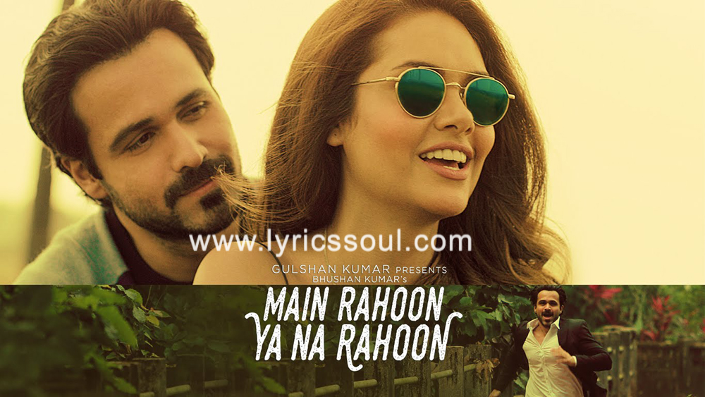 The Main Rahoon Ya Na Rahoon lyrics from '', The song has been sung by Armaan Malik, , . featuring Emraan Hashmi, Esha Gupta, , . The music has been composed by Amaal Mallik, , . The lyrics of Main Rahoon Ya Na Rahoon has been penned by Rashmi Virag,