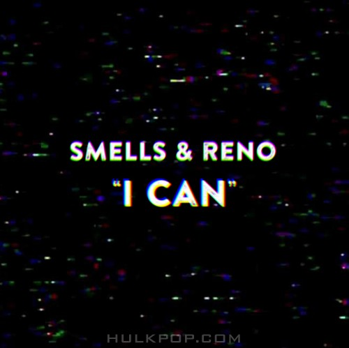 Smells & Reno – I CAN – Single