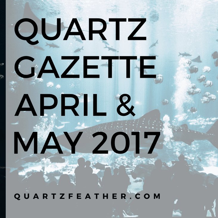 Quartz Gazette April and May 2017