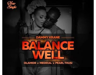 Dammy Krane – Balance Well (Feat. Olamide, Pearl Thusi & Medikal)