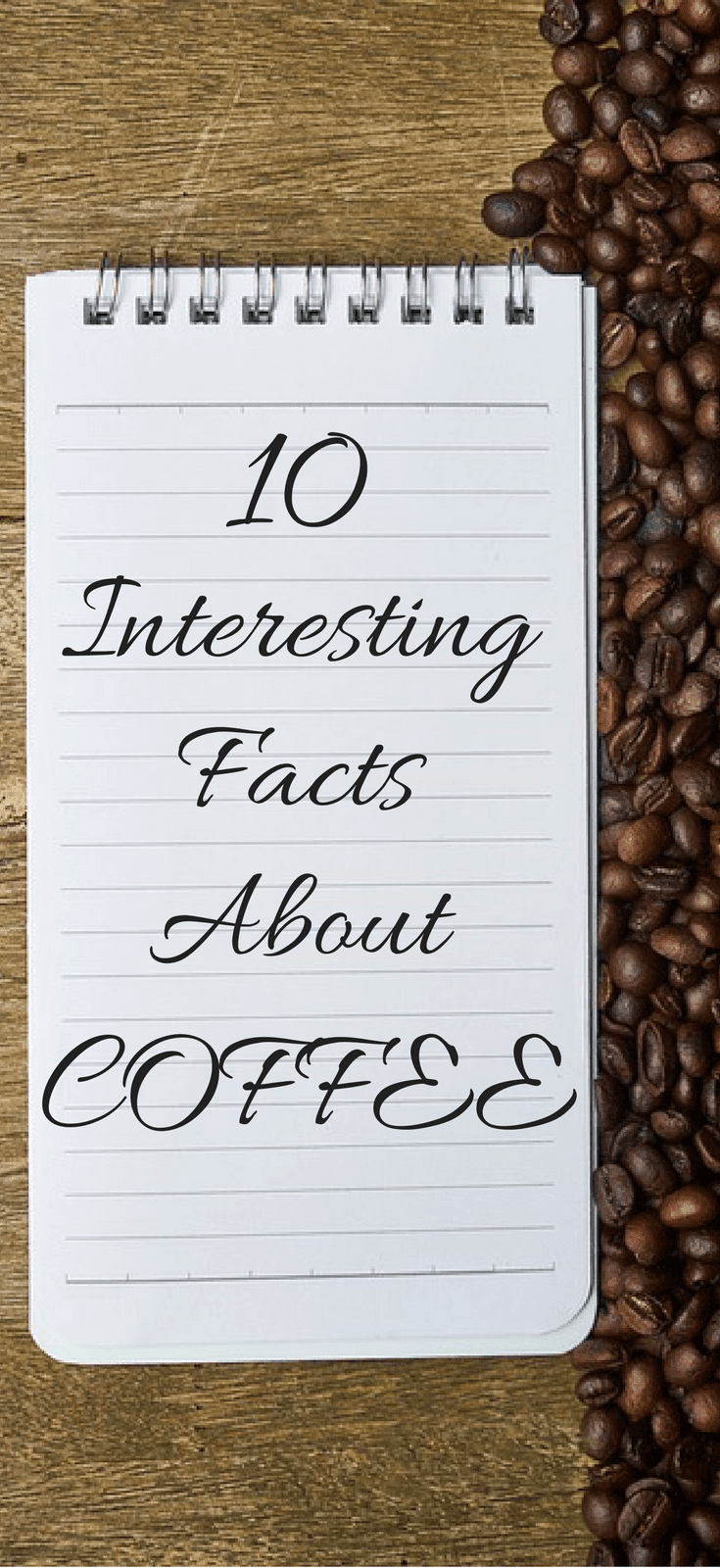 The 10 Most Interesting Facts About Coffee