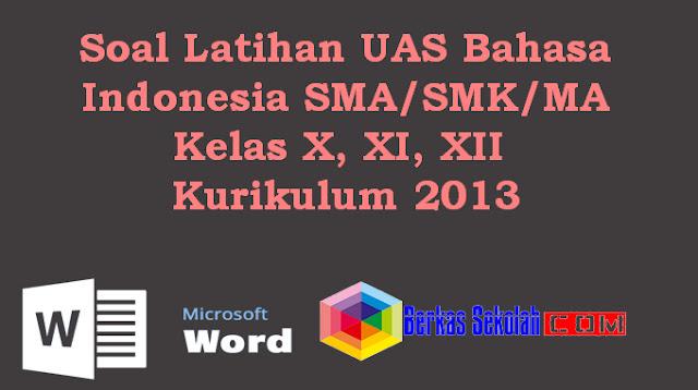Soal Latihan UAS Bahasa Indonesia SMA/SMK/MA Kelas X, XI, XII Kurikulum 2013