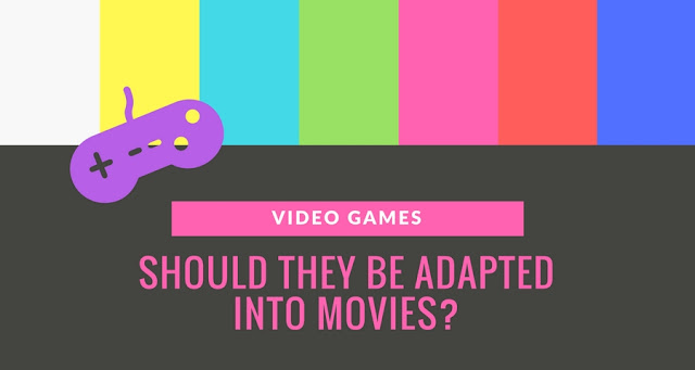 Video Games | Should they be Adapted into Movies?