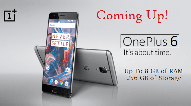 One Plus 6 is Coming with 8GB Ram and 256GB of Storage