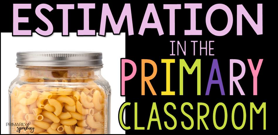 Estimation In The Primary Classroom Primarily Speaking