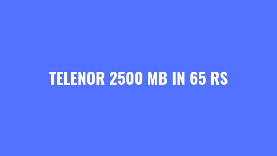 Telenor 4G Weekly Internet Offer | 2500 Mb in 65 Rs