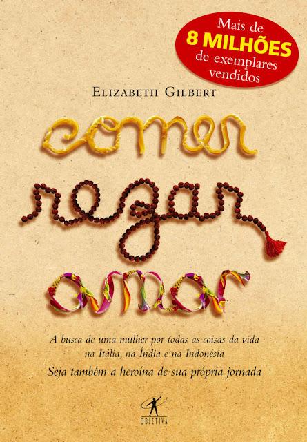 Comer, rezar, amar A busca de uma mulher por todas as coisas da vida na Itália, na Índia e na Indonésia - Elizabeth Gilbert