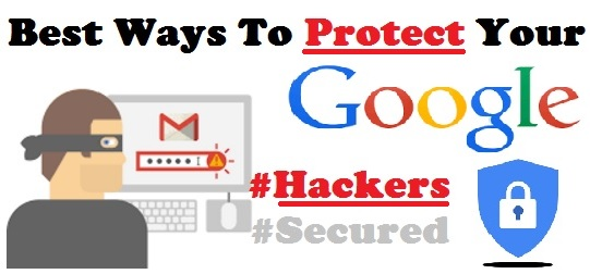 Best Ways To Protect Your Google Account From Hackers