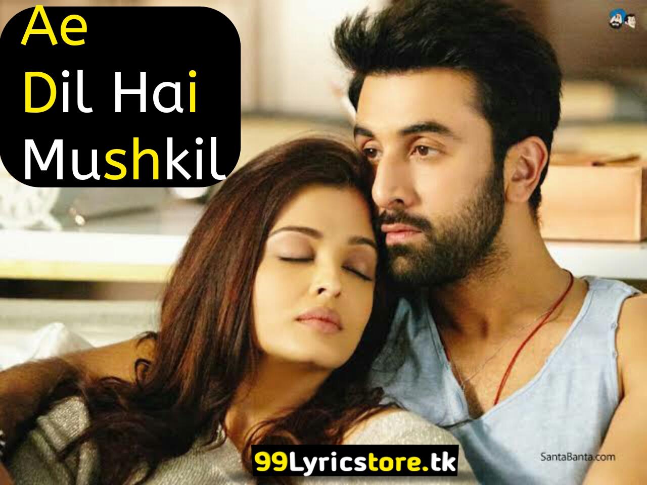 Ranbir Kapoor Song Lyrics, Aishwarya Rai Song Lyrics, Anushka Sharma Song Lyrics, Pritam Song Lyrics, Arijit Singh-Ranbir Kapoor Song Lyrics, Ae Dil Hai Mushkil Arijit Singh Song Lyrics