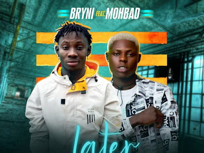 [MUSIC] BRYNI FT. MOHBAD – LATER