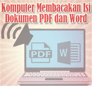 Cara Membuat Komputer Membacakan Isi Dokumen PDF dan Word