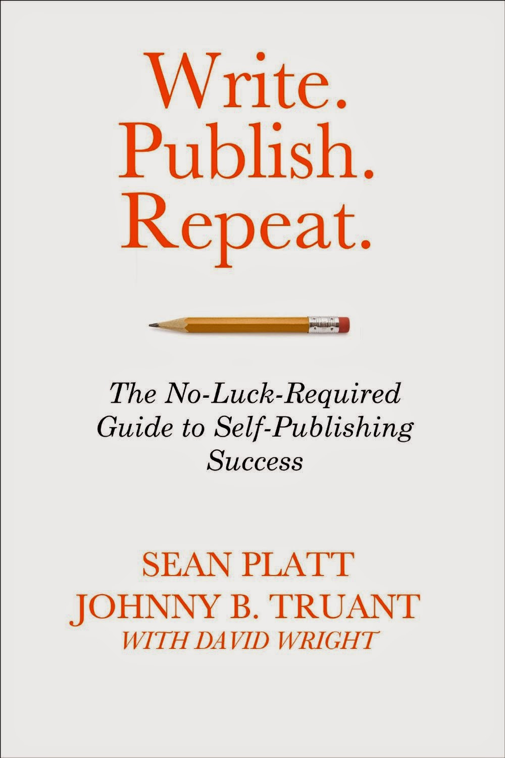 Write. Publish. Repeat. – Sean Platt, Johnny B. Truant, with David Wright