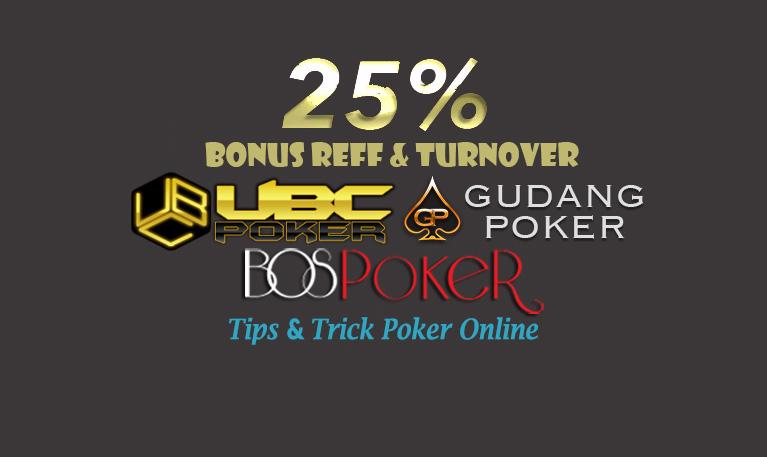25% Turnover dan Bonus Reff, 2% Potongan meja hanya di GP, UBC & BOS Poker aja !!!