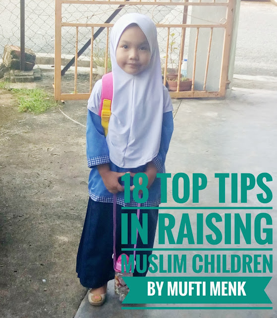 18 Top Tips for Raising Muslim Children by  Mufti Ismail Menk, tips in raising children, how to raise your kids, baju tadika kemas, tadika kemas, muslimah children,