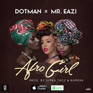 "music: Dotman - ""Afro Girl"" Ft. Mr Eazi"