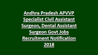 Andhra Pradesh APVVP Specialist Civil Assistant Surgeon, Dental Assistant Surgeon Govt Jobs Recruitment Notification 2018