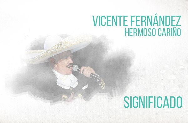 Hermoso Cariño significado de la canción Vicente Fernández Chente.
