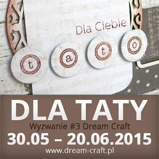 http://my-dream-craft.blogspot.com/2015/05/wyzwanie-3-dla-taty_30.html