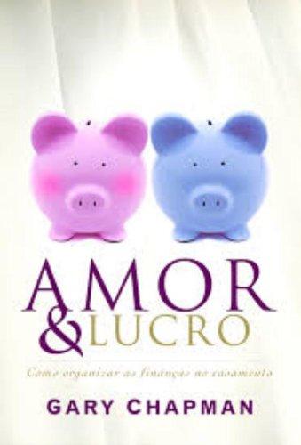 Amor e Lucro Gary Chapman