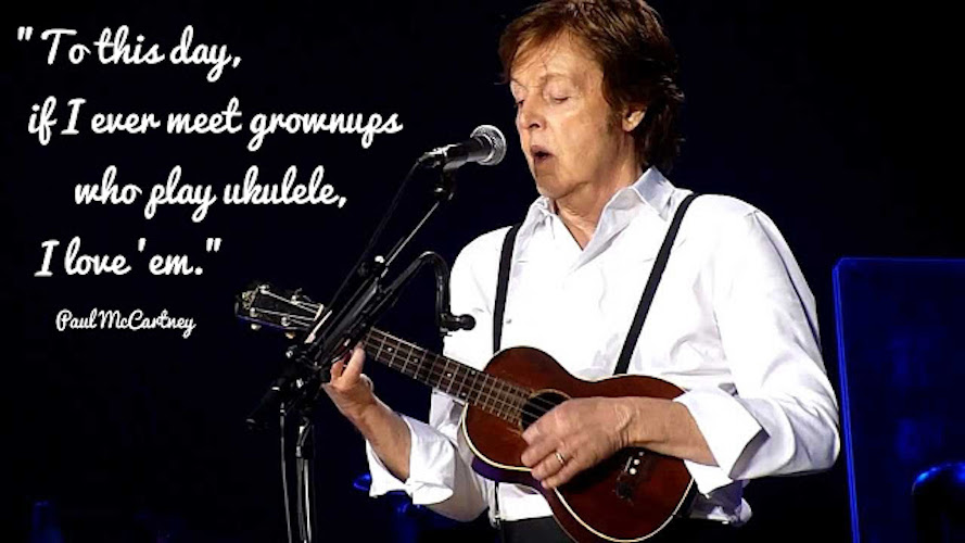1 To this day, if I ever meet grownups who play ukulele, I love 'em. Paul McCartney. Best use of the Banjo-Ukulele