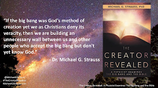 "Quote from Dr. Michael G. Strauss from his book ""The Creator Revealed"": ""If the big bang was God's method of creation yet we as Christians deny its veracity, then we are building an unnecessary wall between us and other people who accept the big bang but don't yet know God."" #Science #God #BigBang #Creation #TheCreatorRevealed"