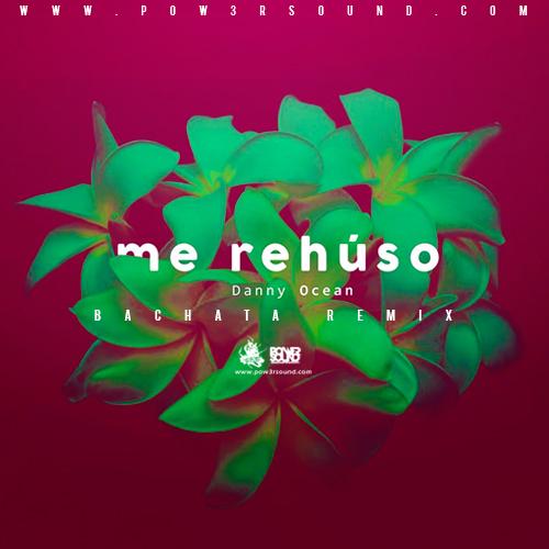 https://www.pow3rsound.com/2018/04/danny-ocean-me-rehuso-bachata-remix.html