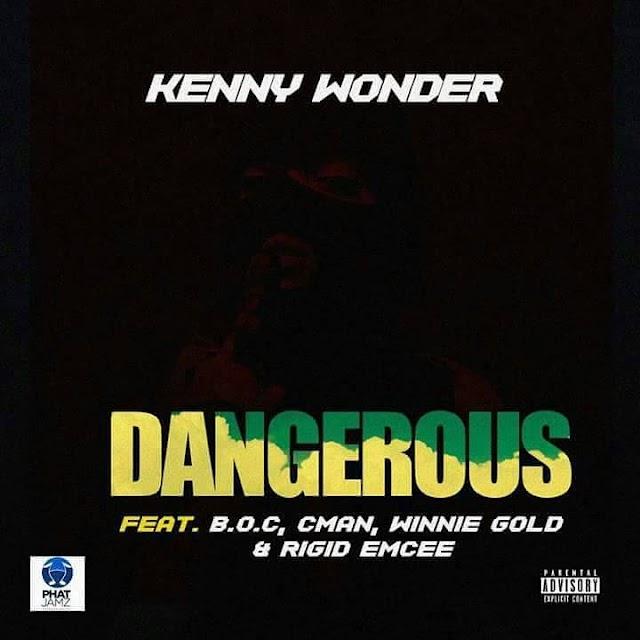 DANGEROUS- KENNY WONDER ft. B.O.C,C MAN,RIGID EMCEE & WINNIE GOLD