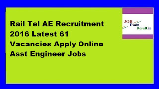 Rail Tel AE Recruitment 2016 Latest 61 Vacancies Apply Online Asst Engineer Jobs