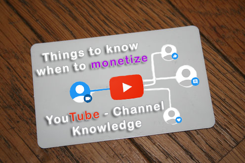 Things to know when to monetize YouTube - Channel Knowledge
