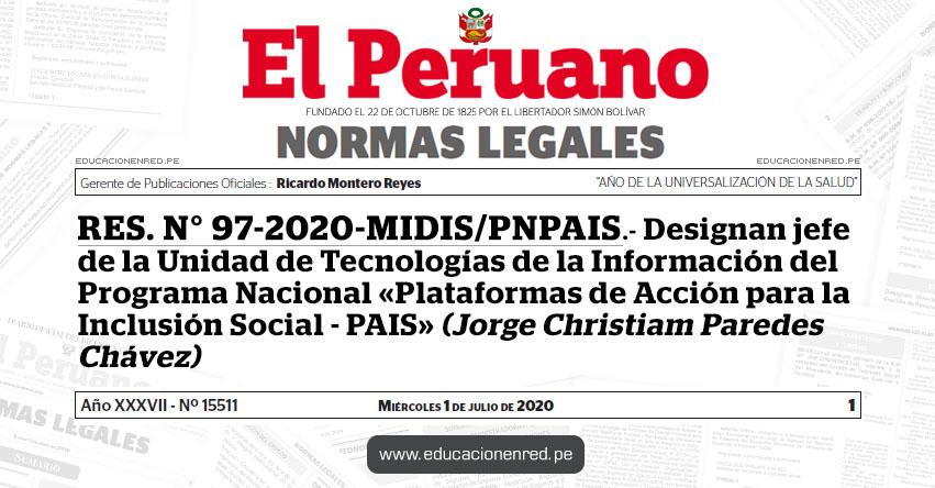 RES. N° 97-2020-MIDIS/PNPAIS.- Designan jefe de la Unidad de Tecnologías de la Información del Programa Nacional «Plataformas de Acción para la Inclusión Social - PAIS» (Jorge Christiam Paredes Chávez)